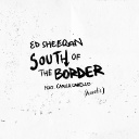 South Of The Border Feat. Camila Cabello (Acoustic)
