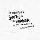 South Of The Border Feat. Camila Cabello & Cardi B (Andy Jarvis Remix)